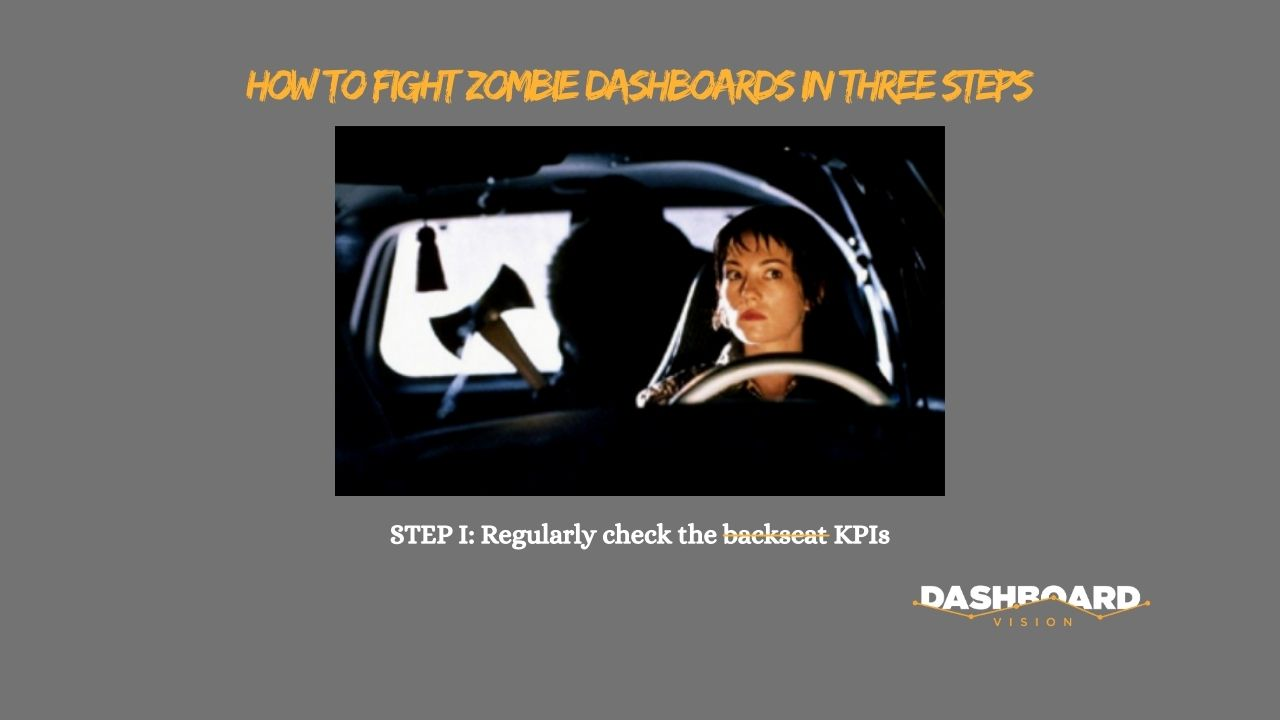 Regularly Check the KPIs to fight off zombie dashboards